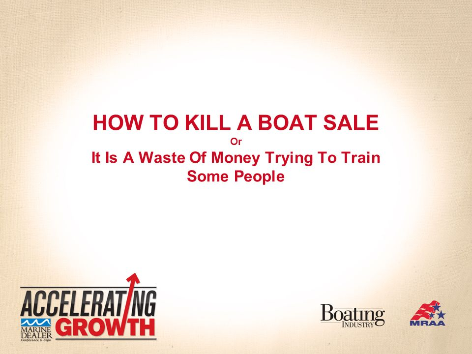 HOW TO KILL A BOAT SALE Or It Is A Waste Of Money Trying To Train Some People