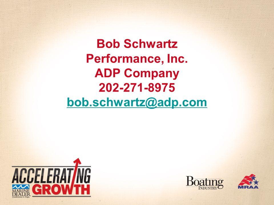 Bob Schwartz Performance, Inc. ADP Company 202-271-8975 bob.schwartz@adp.com bob.schwartz@adp.com