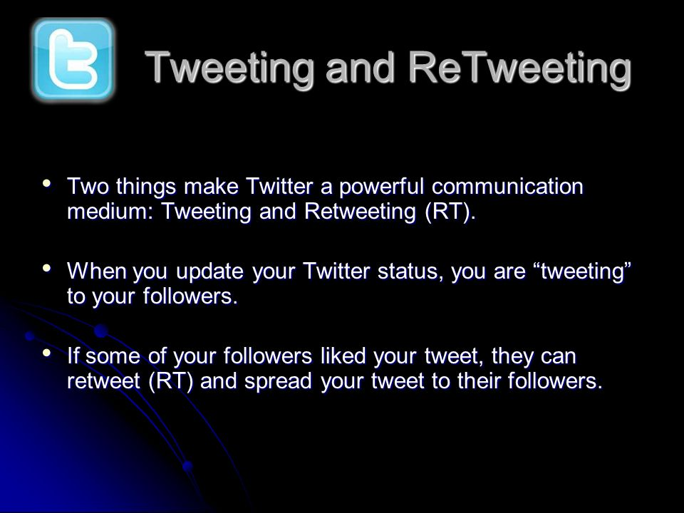 Two things make Twitter a powerful communication medium: Tweeting and Retweeting (RT). Two things make Twitter a powerful communication medium: Tweeti