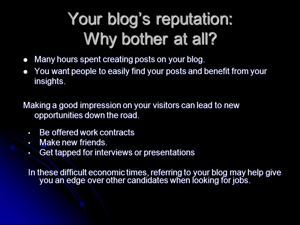 Your blogs reputation: Why bother at all? Many hours spent creating posts on your blog. Many hours spent creating posts on your blog. You want people