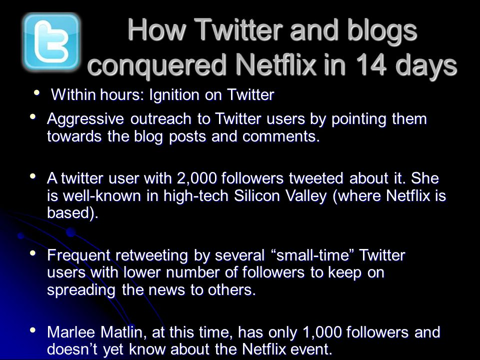 Within hours: Ignition on Twitter Within hours: Ignition on Twitter How Twitter and blogs conquered Netflix in 14 days Aggressive outreach to Twitter