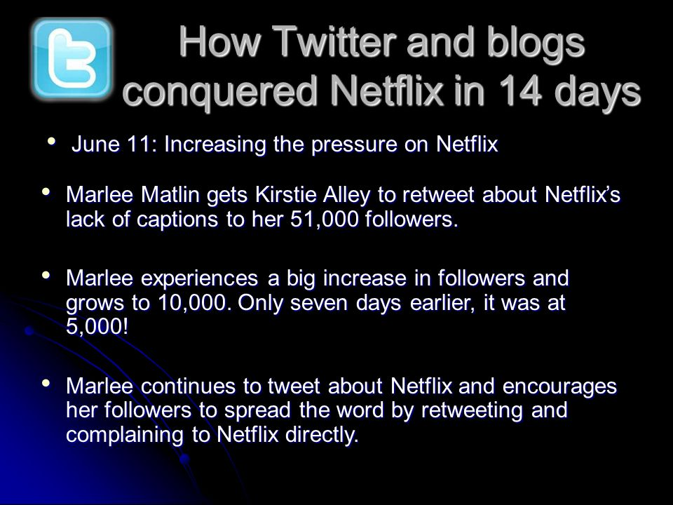June 11: Increasing the pressure on Netflix June 11: Increasing the pressure on Netflix How Twitter and blogs conquered Netflix in 14 days Marlee Matl