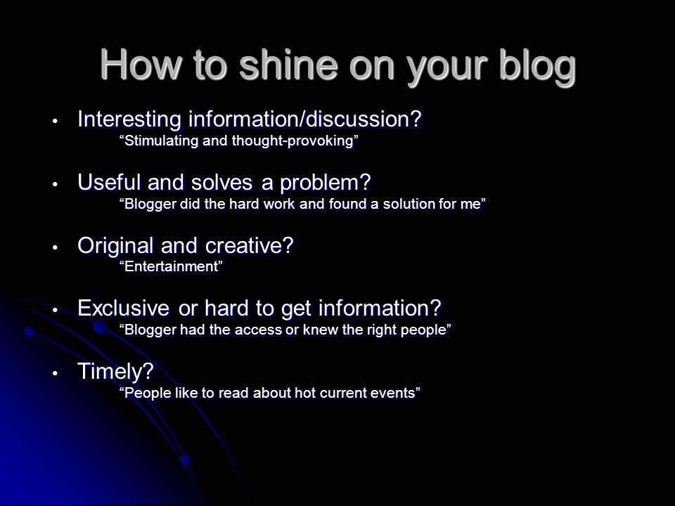 How to shine on your blog Interesting information/discussion? Stimulating and thought-provoking Interesting information/discussion? Stimulating and th