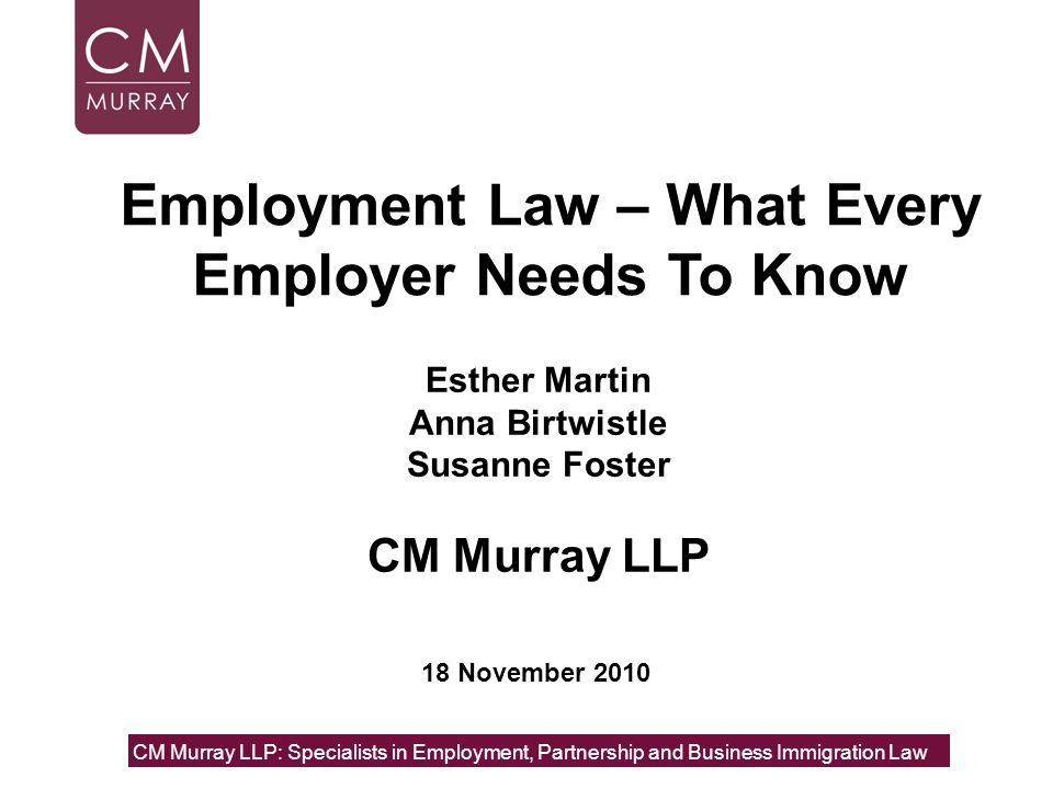 Esther Martin Anna Birtwistle Susanne Foster CM Murray LLP CM Murray LLP: Specialists in Employment, Partnership and Business Immigration Law 18 Novem