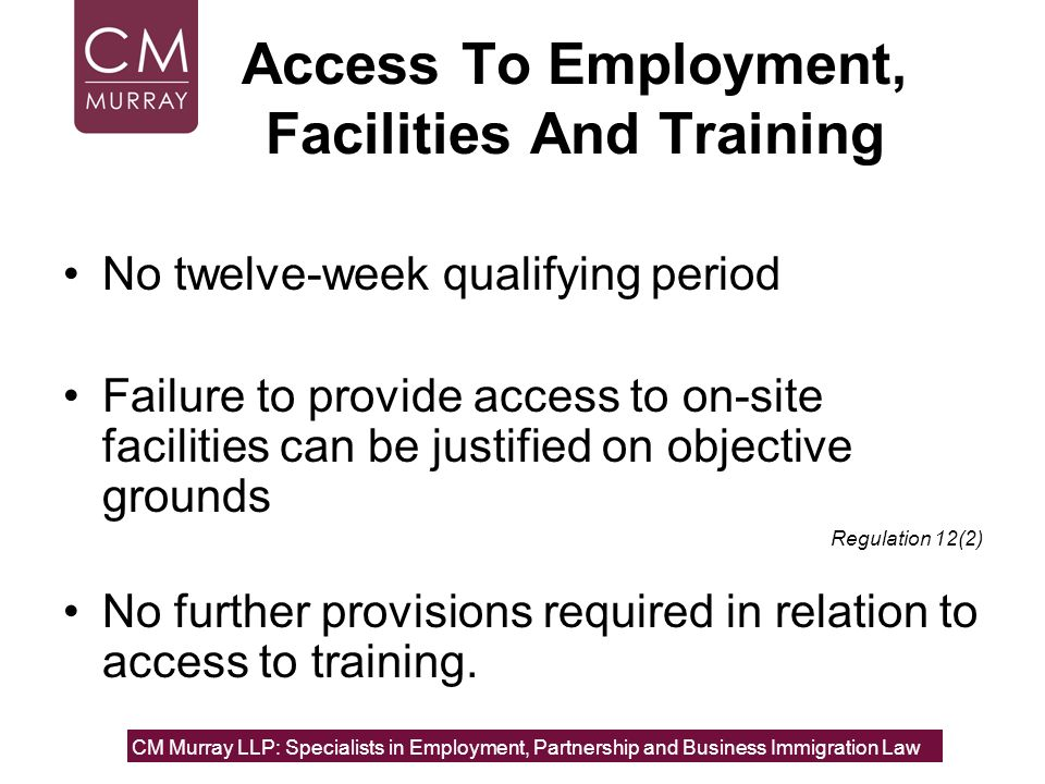 Access To Employment, Facilities And Training No twelve-week qualifying period Failure to provide access to on-site facilities can be justified on obj
