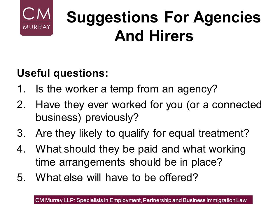 Suggestions For Agencies And Hirers Useful questions: 1.Is the worker a temp from an agency? 2.Have they ever worked for you (or a connected business)