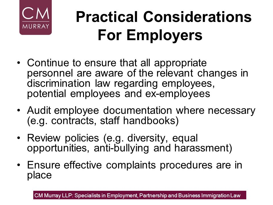 Practical Considerations For Employers Continue to ensure that all appropriate personnel are aware of the relevant changes in discrimination law regar