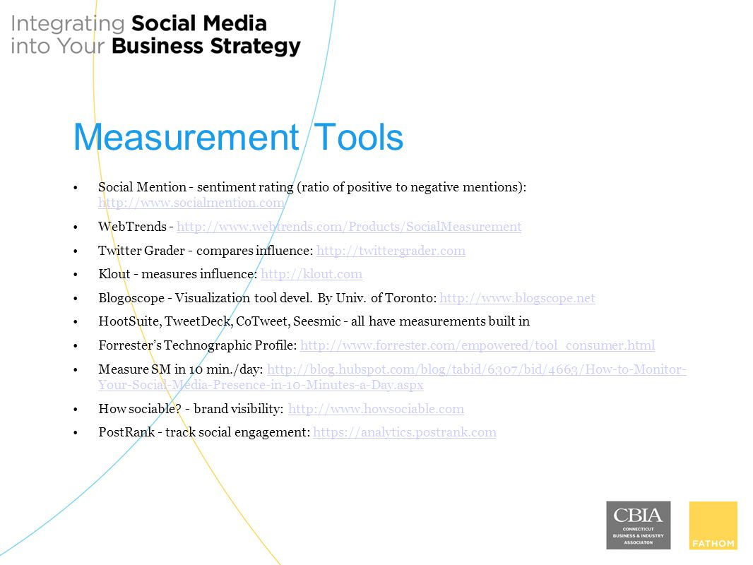 Measurement Tools Social Mention - sentiment rating (ratio of positive to negative mentions):     WebTrends -   Twitter Grader - compares influence:   Klout - measures influence:   Blogoscope - Visualization tool devel.