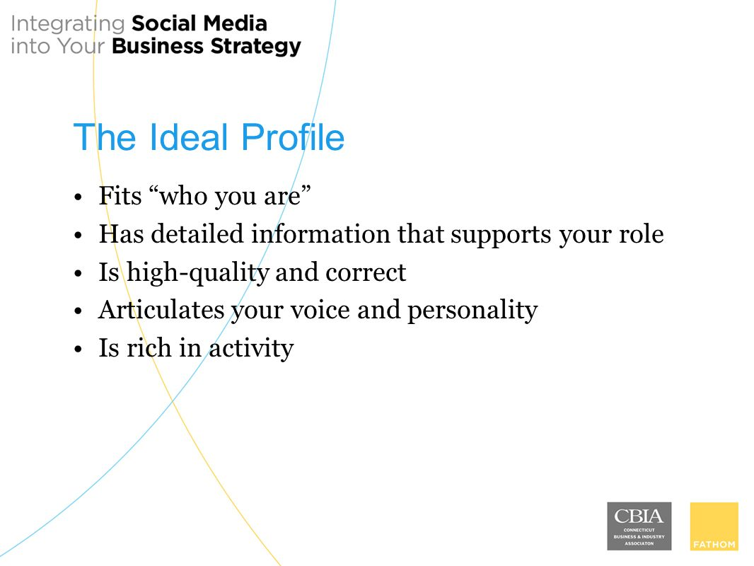 The Ideal Profile Fits who you are Has detailed information that supports your role Is high-quality and correct Articulates your voice and personality Is rich in activity