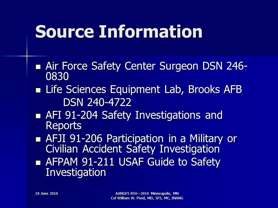 Interim Safety Board Flight Surgeon Timeline 8 hour message 8 hour message 24-48 hrs 24-48 hrs –72 hr & 14 day histories on all involved –Review of records & images –Notifications –Collect lab specimens & results –Preservation/shipment of items to AFIP –Interview witnesses Begin data entry into AFSAS Begin data entry into AFSAS Transfer all information/evidence to SIB FS Transfer all information/evidence to SIB FS Remain available for questions Remain available for questions