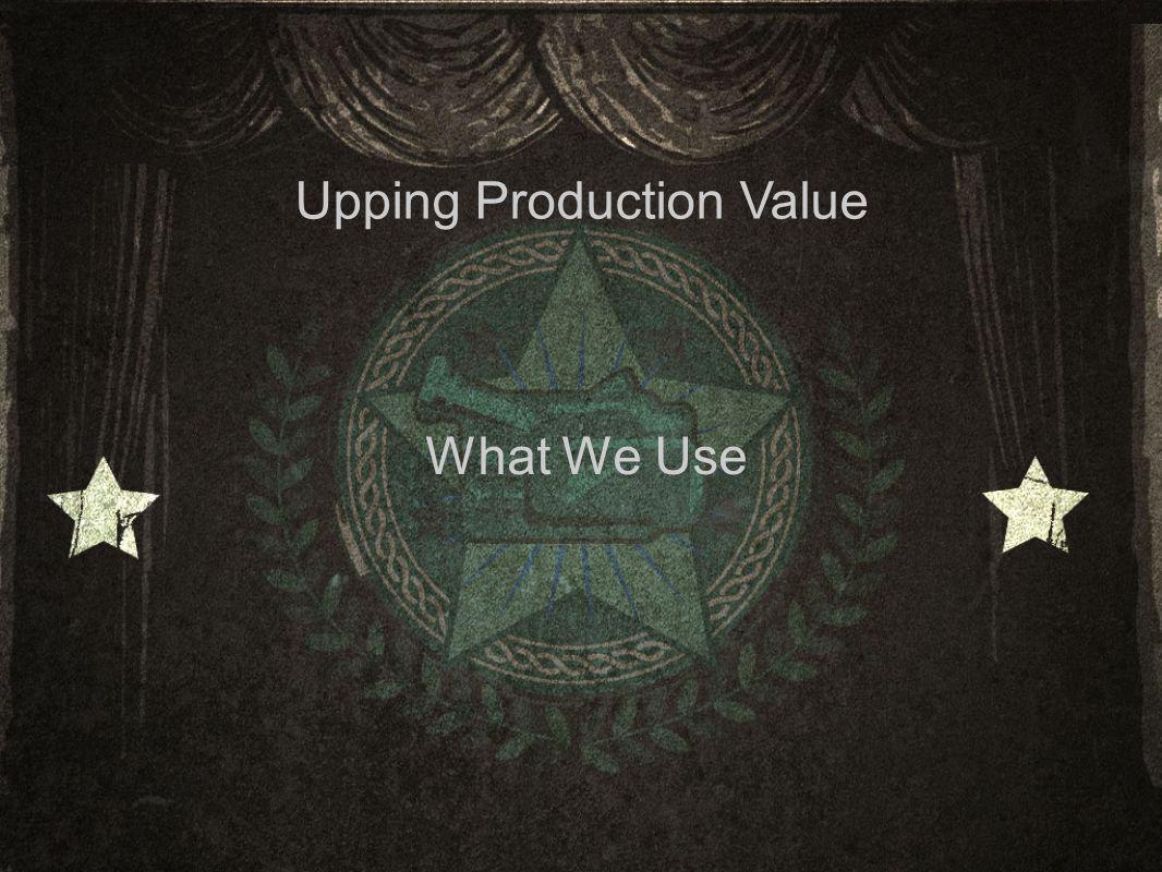 Upping Production Value What We Use