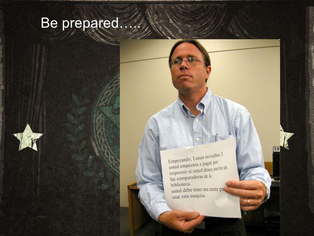 Be prepared…..