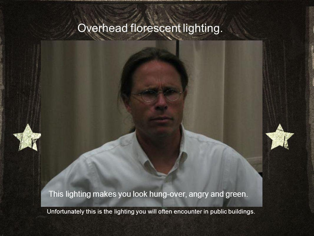 Overhead florescent lighting. This lighting makes you look hung-over, angry and green.