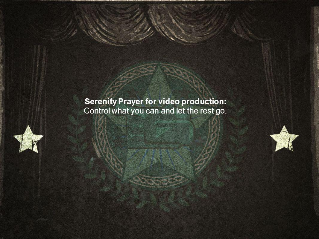 Serenity Prayer for video production: Control what you can and let the rest go.