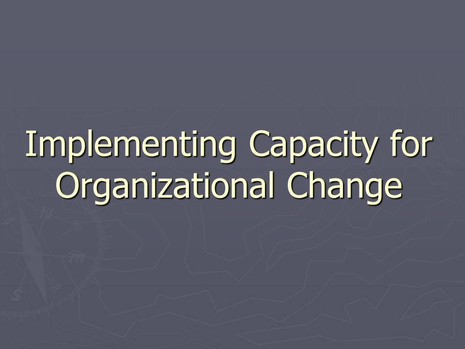 Implementing Capacity for Organizational Change