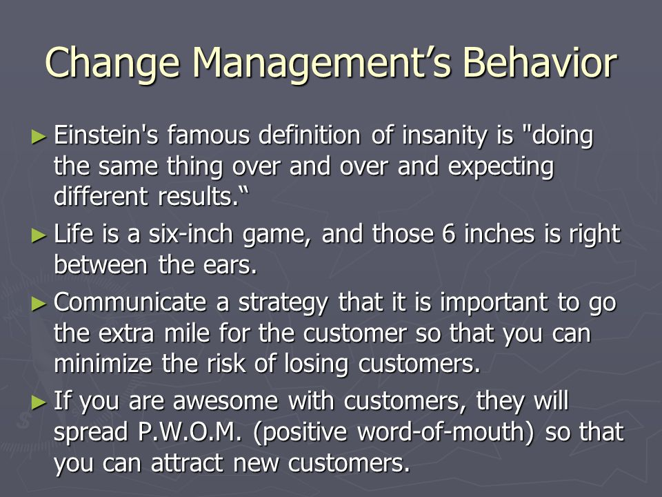 Change Managements Behavior Einstein's famous definition of insanity is
