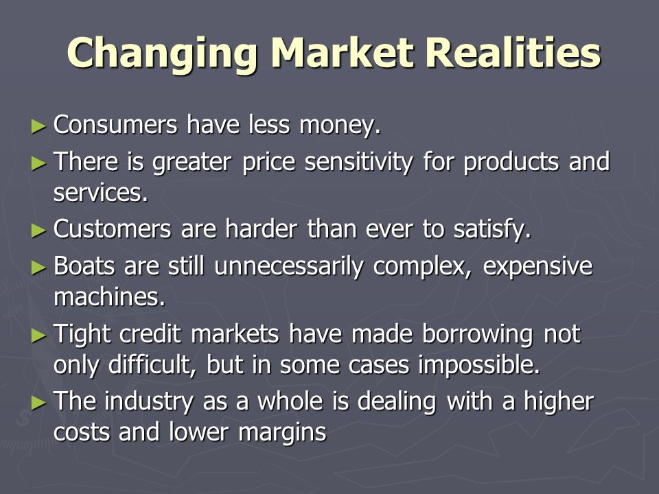Changing Market Realities Changing Market Realities Consumers have less money. Consumers have less money. There is greater price sensitivity for produ
