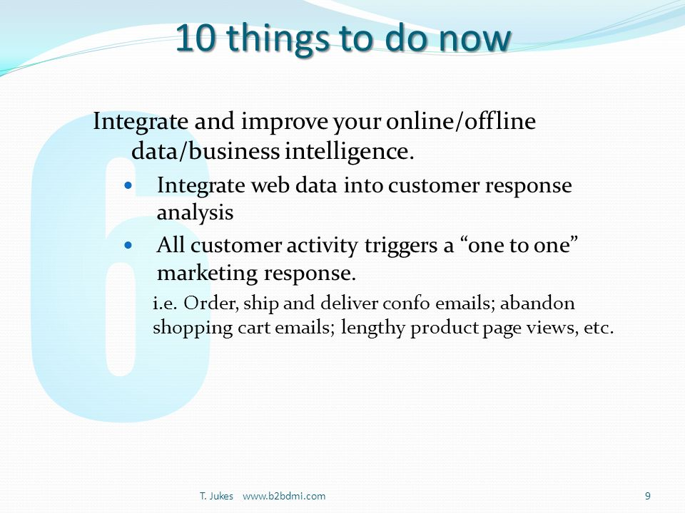 10 things to do now Integrate and improve your online/offline data/business intelligence.