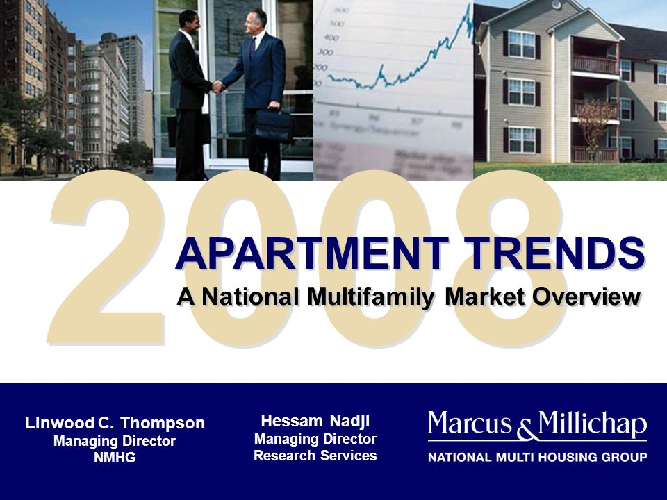 2008 APARTMENT TRENDS A National Multifamily Market Overview Hessam Nadji Managing Director Research Services Linwood C.