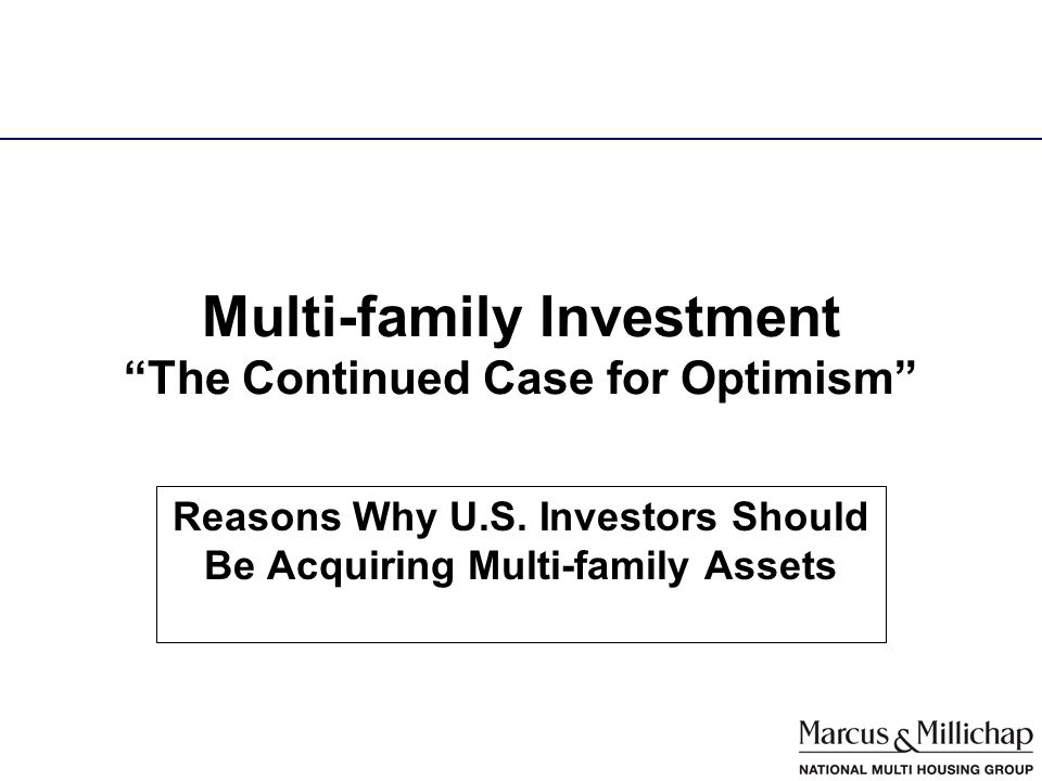 Multi-family Investment The Continued Case for Optimism Reasons Why U.S.