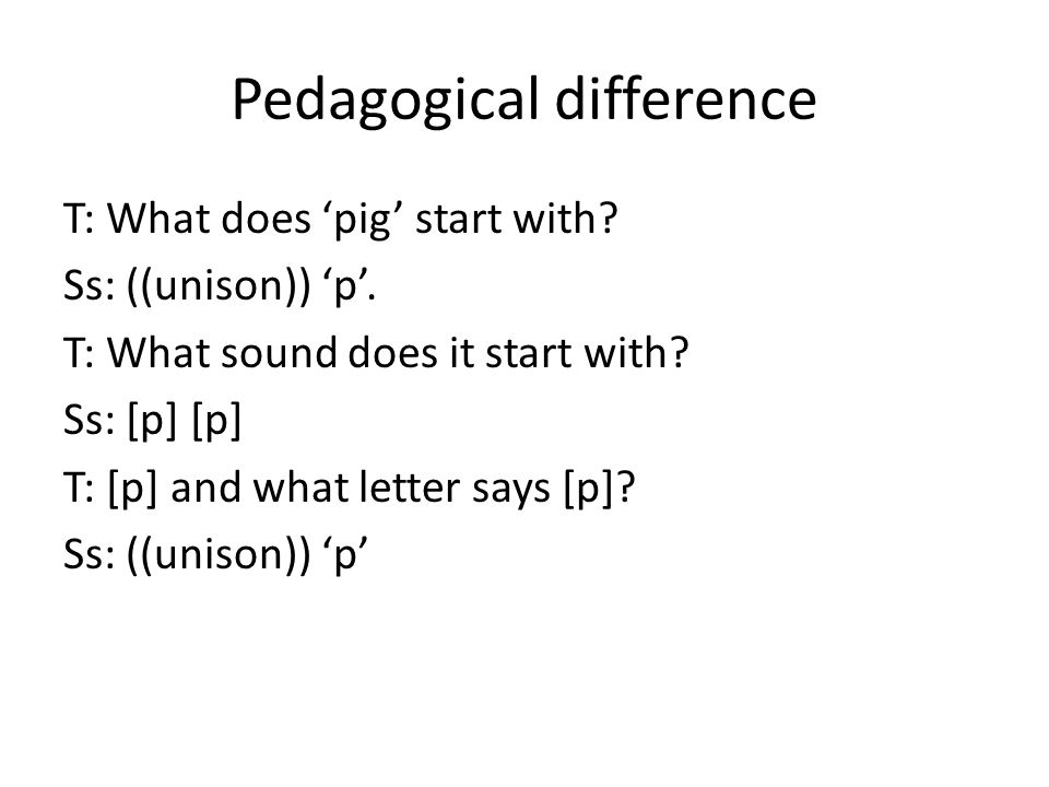 Pedagogical difference T: What does pig start with.