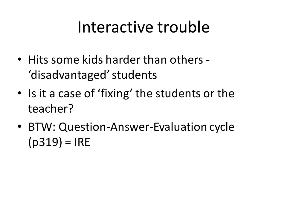 Interactive trouble Hits some kids harder than others - disadvantaged students Is it a case of fixing the students or the teacher.