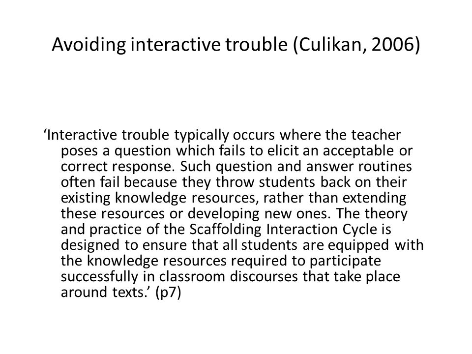 Avoiding interactive trouble (Culikan, 2006) Interactive trouble typically occurs where the teacher poses a question which fails to elicit an acceptable or correct response.