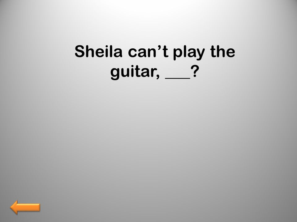 Sheila cant play the guitar, ___?