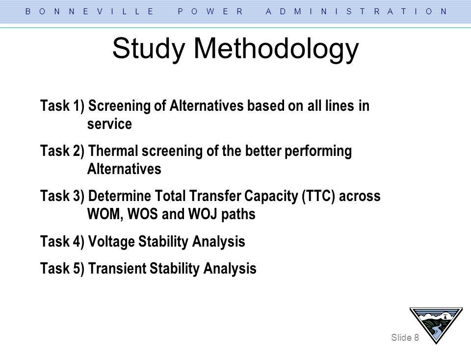 B O N N E V I L L E P O W E R A D M I N I S T R A T I O N Slide 8 Study Methodology Task 1) Screening of Alternatives based on all lines in service Ta