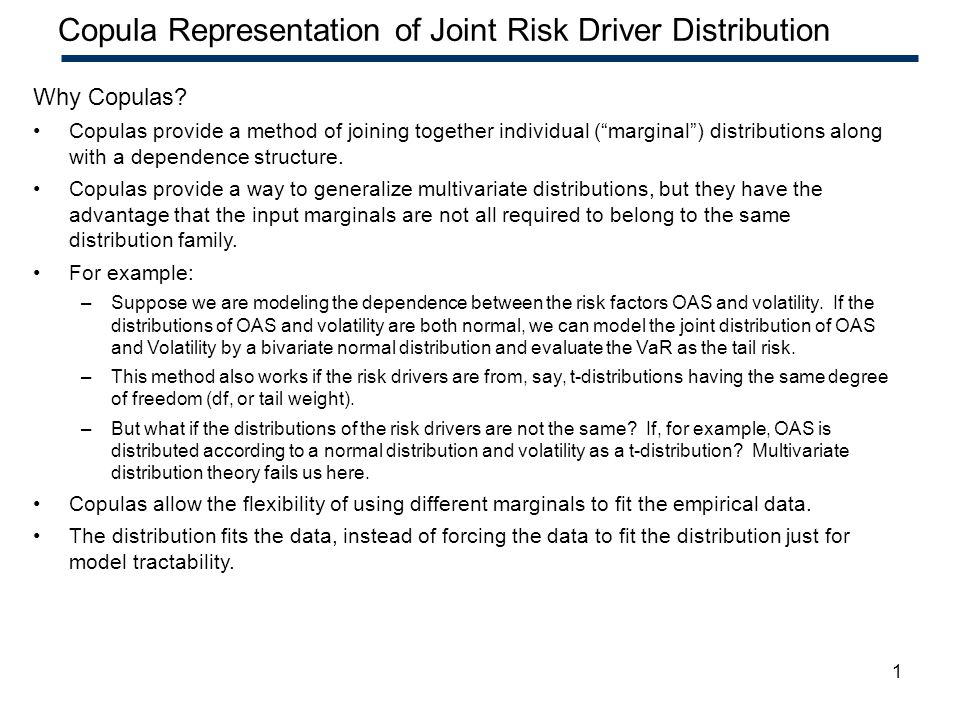 1 Confidential – Highly Restricted Copula Representation of Joint Risk Driver Distribution Why Copulas? Copulas provide a method of joining together i