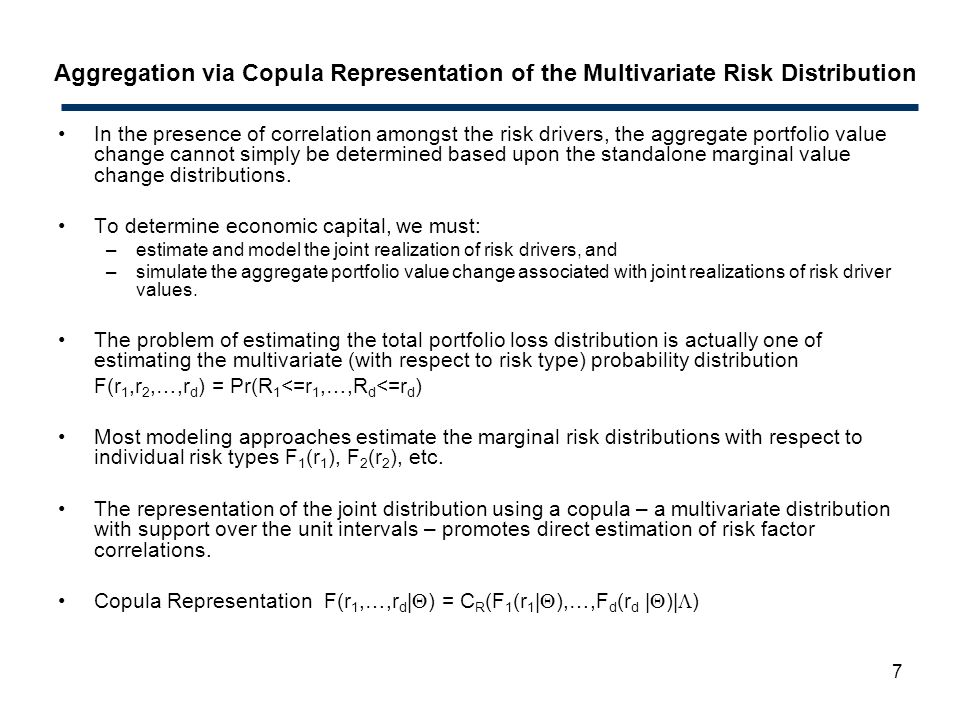 7 Aggregation via Copula Representation of the Multivariate Risk Distribution In the presence of correlation amongst the risk drivers, the aggregate p