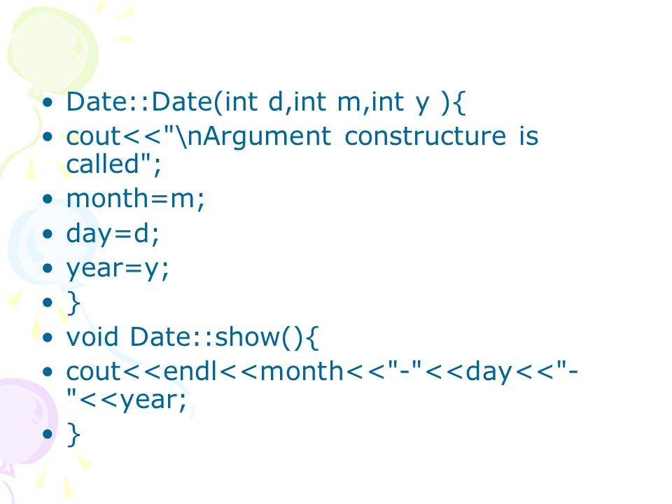 Date::Date(int d,int m,int y ){ cout<<