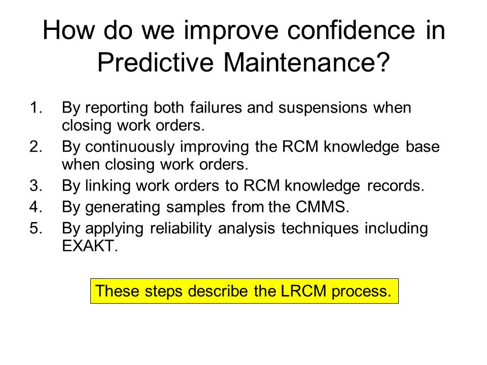 How do we improve confidence in Predictive Maintenance? 1.By reporting both failures and suspensions when closing work orders. 2.By continuously impro