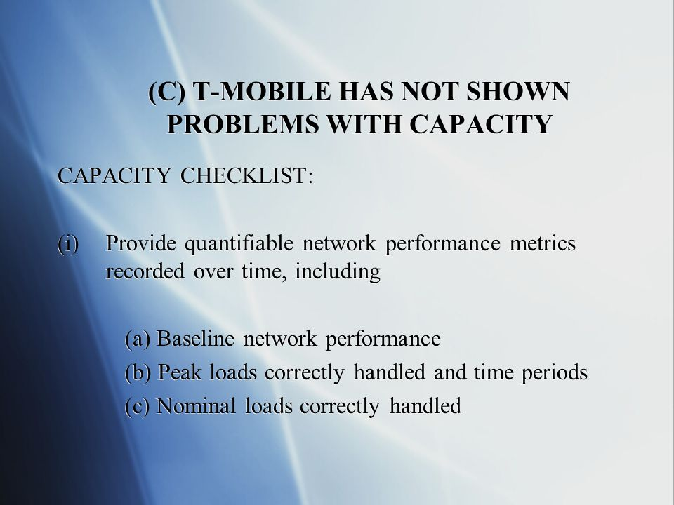 (C) T-MOBILE HAS NOT SHOWN PROBLEMS WITH CAPACITY CAPACITY CHECKLIST: (i)Provide quantifiable network performance metrics recorded over time, includin