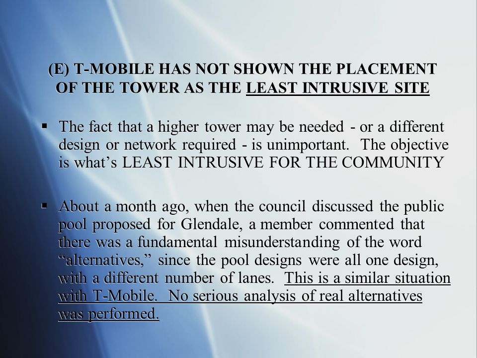 (E) T-MOBILE HAS NOT SHOWN THE PLACEMENT OF THE TOWER AS THE LEAST INTRUSIVE SITE The fact that a higher tower may be needed - or a different design o