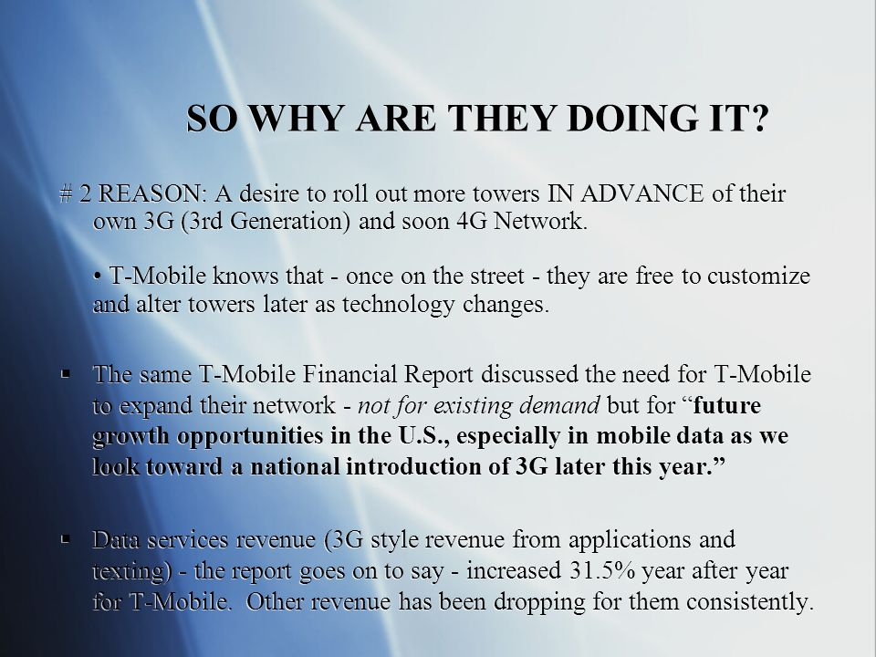 SO WHY ARE THEY DOING IT? # 2 REASON: A desire to roll out more towers IN ADVANCE of their own 3G (3rd Generation) and soon 4G Network. T-Mobile knows