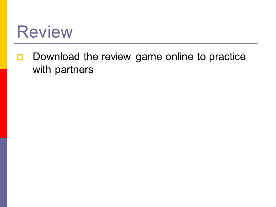 Review Download the review game online to practice with partners