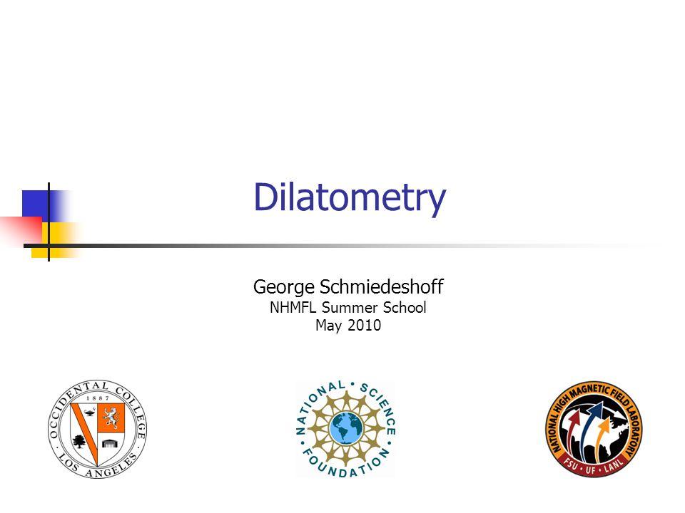 Dilatometry George Schmiedeshoff NHMFL Summer School May 2010