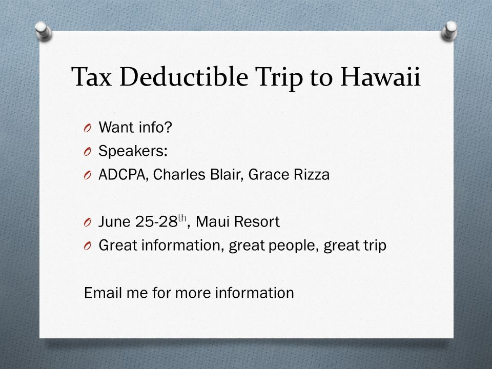 Tax Deductible Trip to Hawaii O Want info.