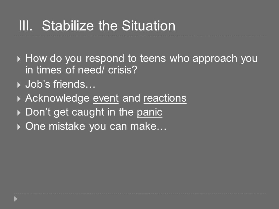 III.Stabilize the Situation How do you respond to teens who approach you in times of need/ crisis.