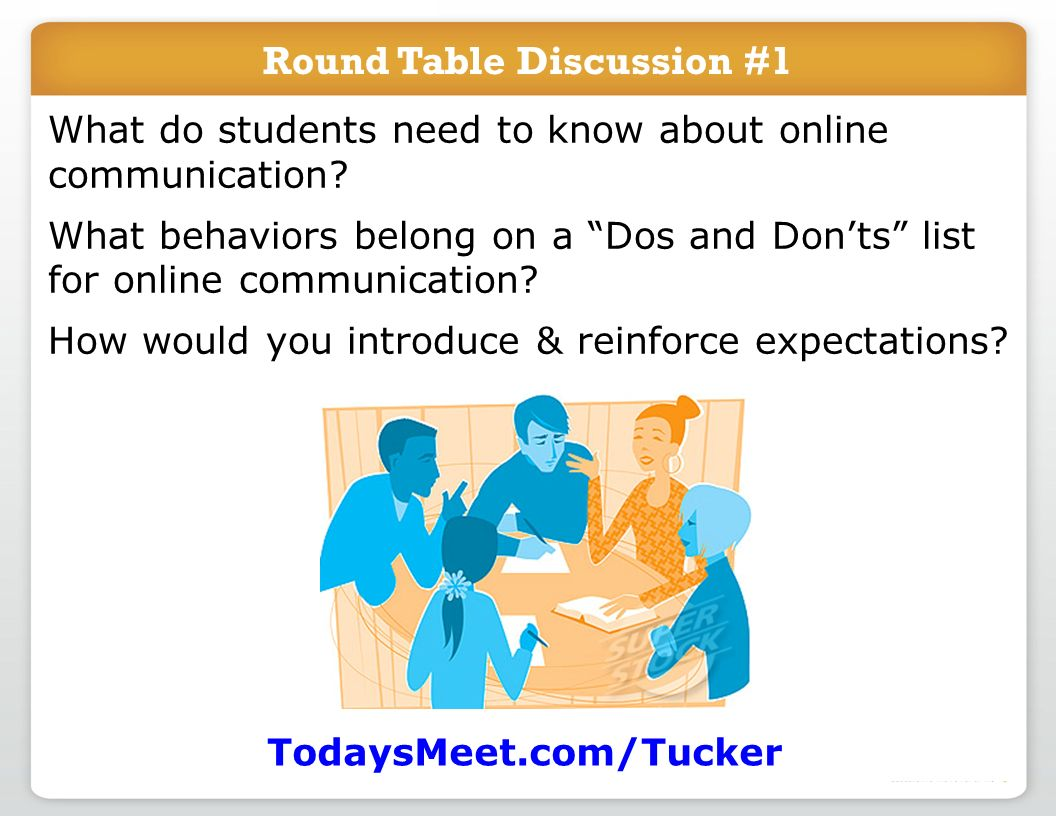 Round Table Discussion #1 What do students need to know about online communication? What behaviors belong on a Dos and Donts list for online communica