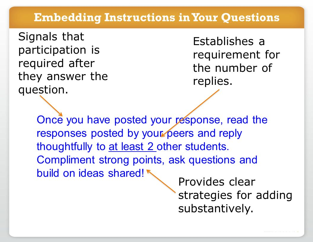 Embedding Instructions in Your Questions Once you have posted your response, read the responses posted by your peers and reply thoughtfully to at least 2 other students.
