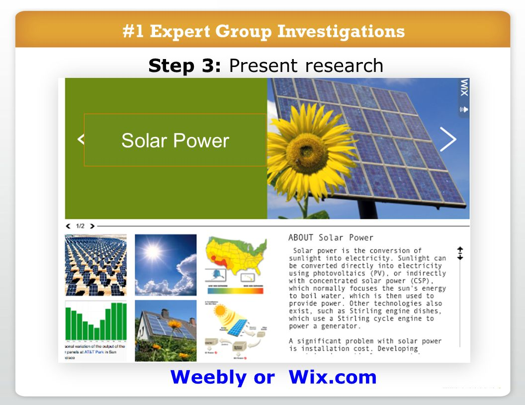 #1 Expert Group Investigations Step 3: Present research Weebly or Wix.com Solar Power