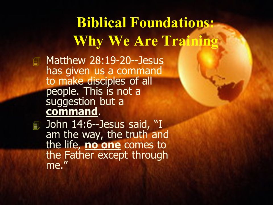 WHY WE ARE TRAINING 4 Acts 1:8--Jesus states that with the power of the Holy Spirit we will be witnesses for Him.