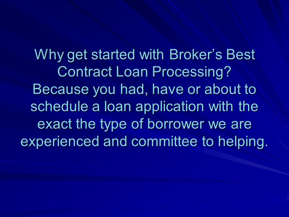 Why get started with Brokers Best Contract Loan Processing.