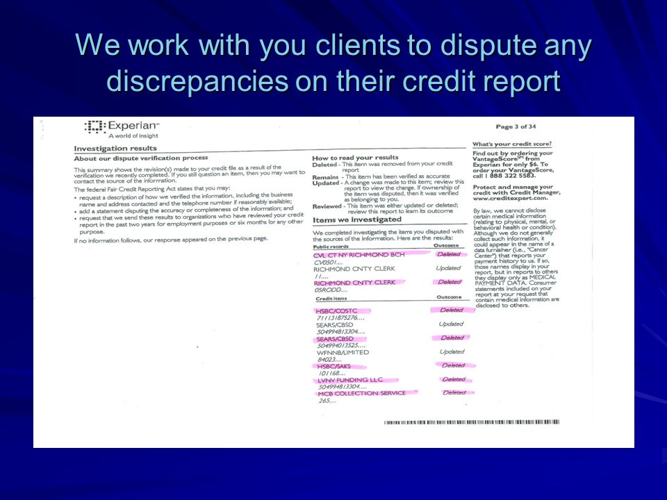 We work with you clients to dispute any discrepancies on their credit report
