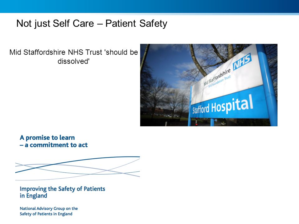 Mid Staffordshire NHS Trust 'should be dissolved' Not just Self Care – Patient Safety