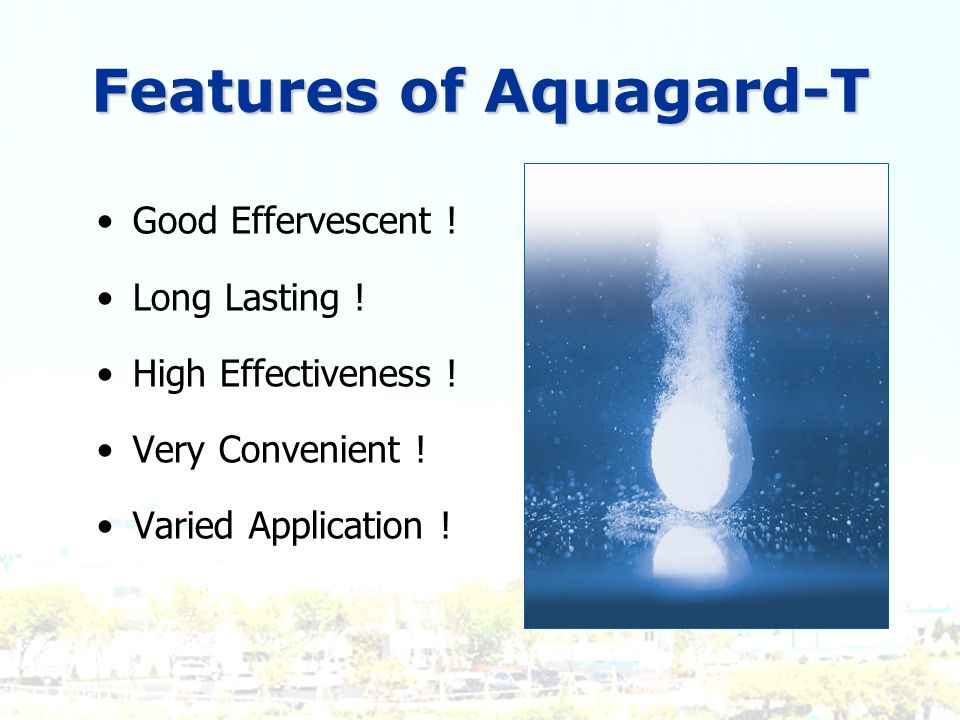 Features of Aquagard-T Good Effervescent ! Long Lasting ! High Effectiveness ! Very Convenient ! Varied Application !