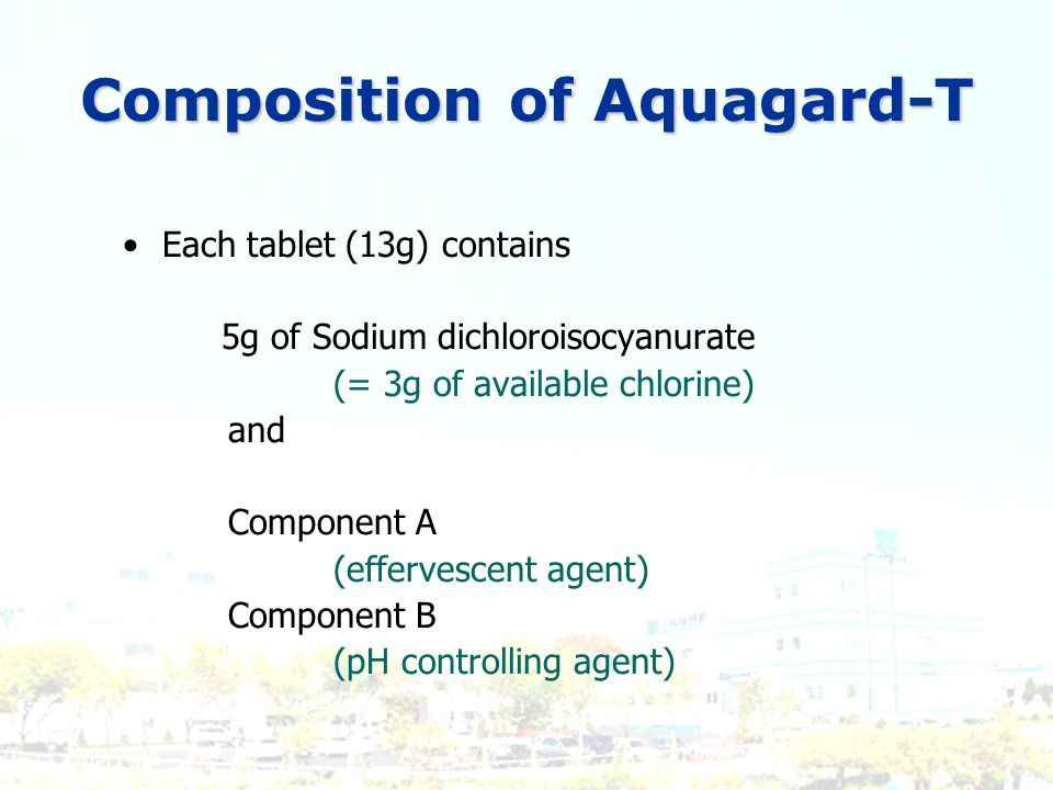 Each tablet (13g) contains 5g of Sodium dichloroisocyanurate (= 3g of available chlorine) and Component A (effervescent agent) Component B (pH control