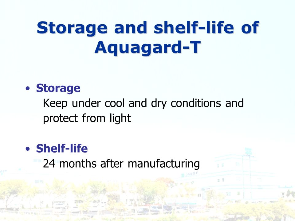 Storage and shelf-life of Aquagard-T Storage Keep under cool and dry conditions and protect from light Shelf-life 24 months after manufacturing